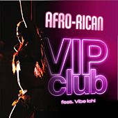 V.I.P Club (feat. Vibe Ichi) by Afro Rican