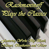 Rachmaninoff Plays the Classics: Featuring Works By Bach, Mozart, Beethoven and More von Various Artists