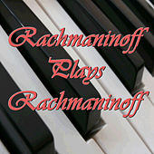 Rachmaninoff Plays Rachmaninoff von Various Artists