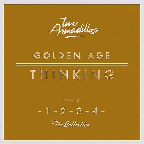 Golden Age Thinking by Two Armadillos