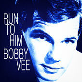 Run to Him by Bobby Vee