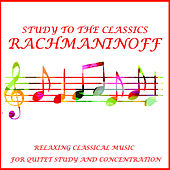 Rachmaninoff Study to the Classics Relaxing Classical Music for Quiet Study and Concentration von Various Artists