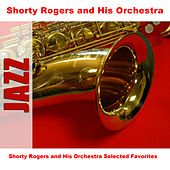 Shorty Rogers and His Orchestra Selected Favorites di Shorty Rogers