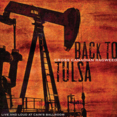Back To Tulsa: Live And Loud At Cain's Ballroom by Cross Canadian Ragweed