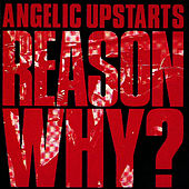 Reason Why? von Angelic Upstarts