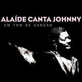 Alaíde Canta Johnny - Em Tom de Canção by Alaide Costa