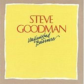 Unfinished Business by Steve Goodman