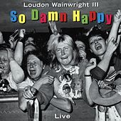 So Damn Happy (Live) von Loudon Wainwright III
