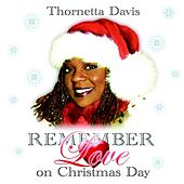 Remember Love On Christmas Day by Thornetta Davis