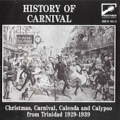History of Carnival: Christmas, Carnival, Calenda and Calypso from Trindad 1929 - 1939 de Various Artists