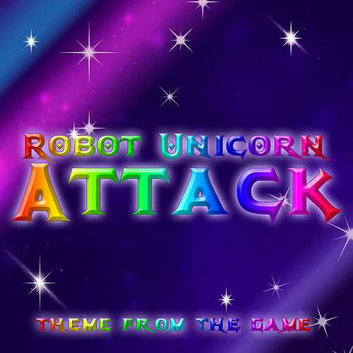 Robot Unicorn Attack Theme (From 'Robot Unicorn Attack') by Anime Kei