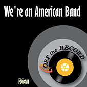 We're an American Band by Off the Record