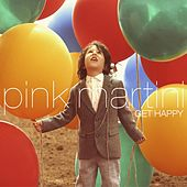 Get Happy by Pink Martini