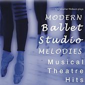 Modern Ballet Studio Melodies Musical Theatre Hits by Christopher N Hobson