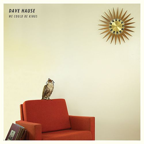 We Could Be Kings by Dave Hause