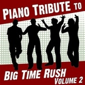 Piano Tribute to Big Time Rush, Vol. 2 by Piano Tribute Players
