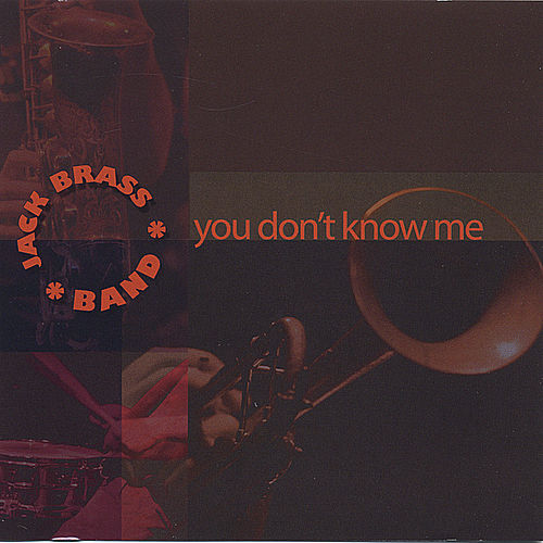 You Don't Know Me de Jack Brass Band