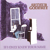 If I Only Knew Your Name by Arthur Godfrey