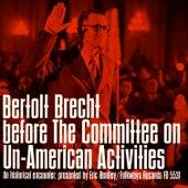 Bertolt Brecht before the Committee on Un-American Activities: An Historical Encounter, Presented by Eric Bentley by Bertolt Brecht