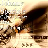 Gaiser House (feat. Gadjuronga) di Johnny Spaziale