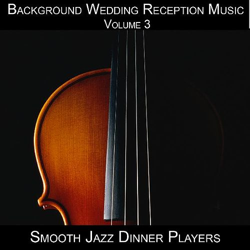 Background Wedding Reception Music Volume 3 by The Smooth Jazz Dinner Players