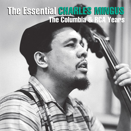 The Essential Charles Mingus: The Columbia Years by Charles Mingus