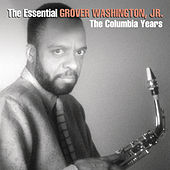 The Essential Grover Washington Jr.: The Columbia Years by Grover Washington, Jr.