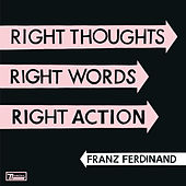 Right Thoughts, Right Words, Right Action de Franz Ferdinand