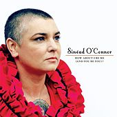 How About I Be Me (And You Be You)? de Sinead O'Connor