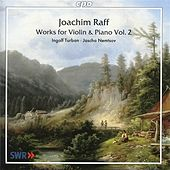 Raff: Works for Violin and Piano, Vol. 2 by Ingolf Turban