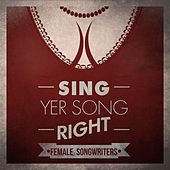 Sing Yer Song Right - Female Songwriters de Various Artists