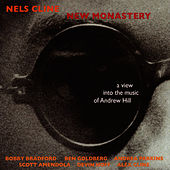 New Monastery - A View Into the Music of Andrew Hill by Nels Cline