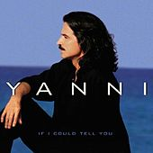 If I Could Tell You by Yanni