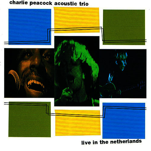 Charlie Peacock Acoustic Trio Live in the Neatherlands by Charlie Peacock