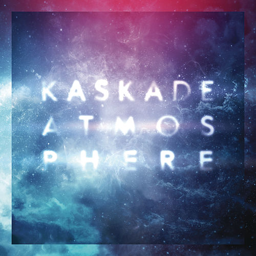 Atmosphere by Kaskade