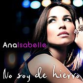 No Soy De Hierro by Ana Isabelle
