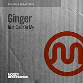 Just Call On Me by Ginger