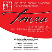 2007 Texas Music Educators Association (TMEA): All-State 5A Symphonic Band, All-State 5A Concert Band & All-State 4A Symphonic Band de Various Artists