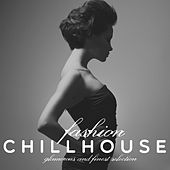 Fashion Chillhouse (Glamorous and Finest Selection) by Various Artists