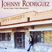 Run for the Border by Johnny Rodriguez
