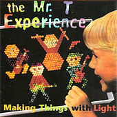 Making Things With Light by Mr. T Experience