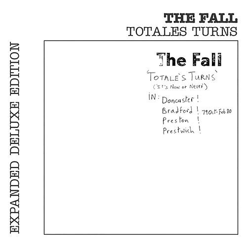 Totale's Turns (It's Now Or Never) [Expanded Edition] by The Fall