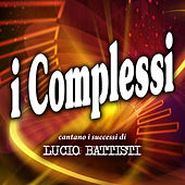I complessi cantano i successi di Lucio Battisti by Various Artists