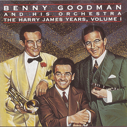 The Harry James Years Vol. 1 by Benny Goodman