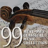 99 Must-Own Classical Music Collection by Various Artists