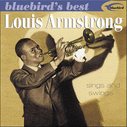 Bluebird's Best: Louis Armstrong Sings & Swings by Louis Armstrong