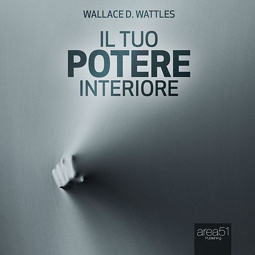 Il tuo potere interiore by Wallace D. Wattles