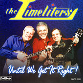 Until We Get It Right! by The Limeliters