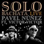 Solo Bachata (feat. Victor Victor) de Pavel Nuñez