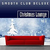 Smooth Club Deluxe - Christmas Lounge, Vol. 3 von Smooth Club Deluxe